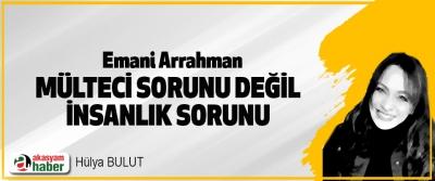 Emani Arrahman, Mülteci Sorunu Değil İnsanlık Sorunu