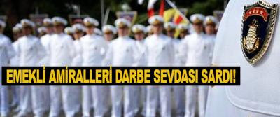 Emekli Amiralleri Darbe Sevdası Sardı!