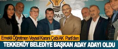 Emekli Öğretmen Veysel Karani Çebi AK Parti'den Tekkeköy Belediye Başkan Aday Adayı Oldu