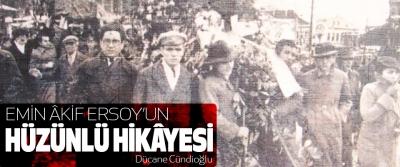 Emin Âkif Ersoy'un Hüzünlü Hikâyesi