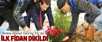 Emine Ahmet Yeni Kız İHL'de İlk Fidan Dikildi