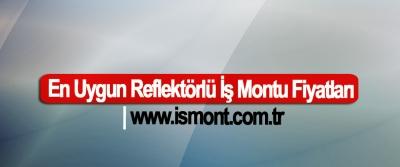 En Uygun Reflektörlü İş Montu Fiyatları | www.ismont.com.tr