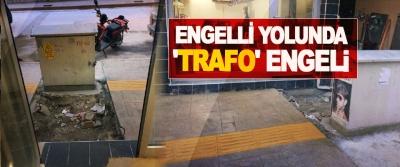Engelli Yolunda 'Trafo' Engeli