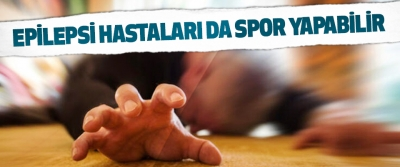 Epilepsi Hastaları da Spor Yapabilir