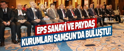 EPS Sanayi Ve Paydaş Kurumları Samsun'da Buluştu!