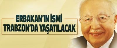Erbakan'ın İsmi Trabzon'da Yaşatılacak