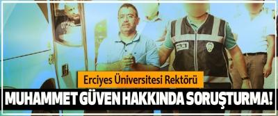 Erciyes Üniversitesi Rektörü Muhammet Güven hakkında soruşturma!