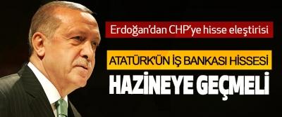 Erdoğan: Atatürk'ün İş Bankası Hissesi Hazineye Geçmeli