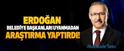 Erdoğan belediye başkanları uyanmadan araştırma yaptırdı!