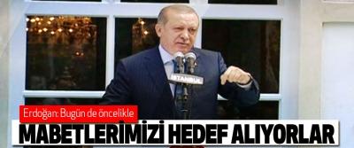 Erdoğan: Bugün de öncelikle Mabetlerimizi Hedef Alıyorlar