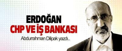 Erdoğan, CHP ve iş bankası