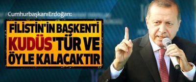 Erdoğan: Filistin'in Başkenti Kudüs'tür Ve Öyle Kalacaktır