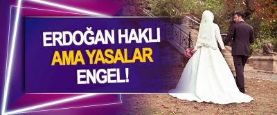Erdoğan Haklı Ama Yasalar Engel!