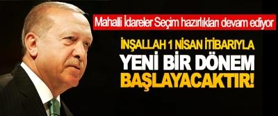 Erdoğan: İnşallah 1 Nisan itibarıyla yeni bir dönem başlayacaktır!