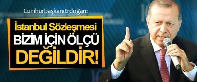 Erdoğan: İstanbul Sözleşmesi Bizim İçin Ölçü Değildir!