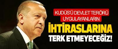 Erdoğan: Kudüs'ü Devlet Terörü Uygulayanların İhtiraslarına Terk Etmeyeceğiz!