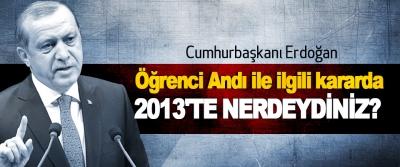 Erdoğan: Öğrenci Andı ile ilgili kararda 2013'te Nerdeydiniz?