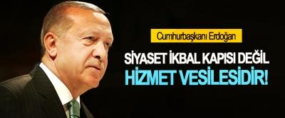 Erdoğan: Siyaset ikbal kapısı değil hizmet vesilesidir!