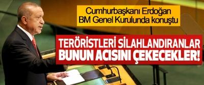 Erdoğan: Teröristleri silahlandıranlar bunun acısını çekecekler!