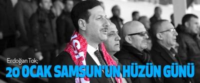 Erdoğan Tok; 20 Ocak Samsun'un Hüzün Günü
