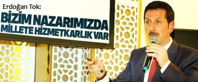 Erdoğan Tok: Bı̇zı̇m Nazarımızda Mı̇llete Hı̇zmetkarlık Var