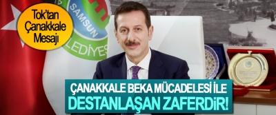 Erdoğan Tok; Çanakkale Beka Mücadelesi İle Destanlaşan Zaferdir
