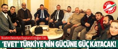 Erdoğan Tok, 'Evet' türkiye'nin gücüne güç katacak!