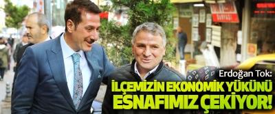 Erdoğan Tok: İlçemizin ekonomik yükünü esnafımız çekiyor!