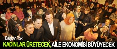 Erdoğan Tok, Kadınlar Üretecek, Aile Ekonomisi Büyüyecek