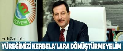 Erdoğan Tok: Yüreğimizi Kerbela'lara Dönüştürmeyelim