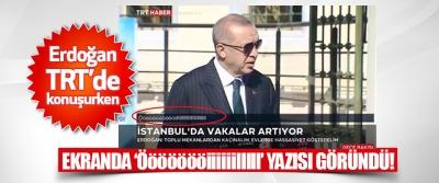 Erdoğan TRT'de konuşurken Ekranda 'öööööööiiiiiilllll' Yazısı Göründü!