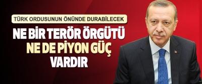 """Erdoğan """"Türk Ordusunun Önünde Durabilecek Ne Bir Terör Örgütü Ne de Piyon Güç Vardır"""""""