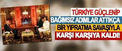 Erdoğan; Türkiye güçlenip bağımsız adımlar attıkça bir yıpratma savaşıyla karşı karşıya kaldı!