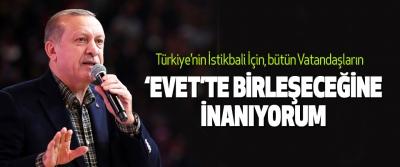 Erdoğan, Türkiye'nin İstikbali İçin, bütün Vatandaşların 'Evet'te Birleşeceğine İnanıyorum