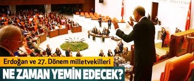 Erdoğan ve 27. Dönem milletvekilleri Ne zaman yemin edecek?