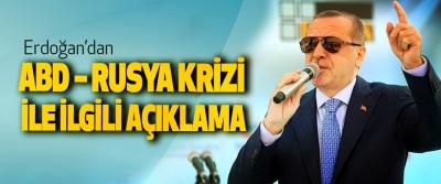 Erdoğan'dan ABD – Rusya Krizi İle İlgili Açıklama