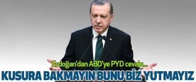 Erdoğan'dan ABD'ye PYD cevabı... Kusura Bakmayın Bunu Biz Yutmayız
