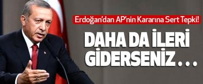 Erdoğan'dan AP'nin Kararına Sert Tepki!