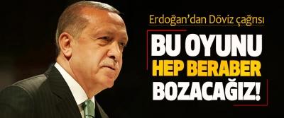 Erdoğan'dan Döviz çağrısı; Bu oyunu hep beraber bozacağız!