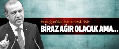 Erdoğan'dan isim eleştirisi: Biraz ağır olacak ama...