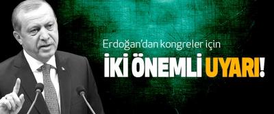 Erdoğan'dan kongreler için İki Önemli Uyarı!