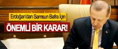 Erdoğan'dan Samsun Bafra İçin Önemli Bir Karar!