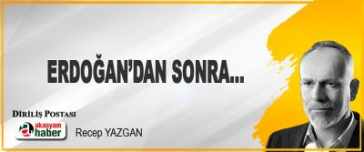Erdoğan'dan Sonra…