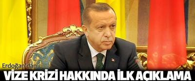 Erdoğan'dan Vize Krizi Hakkında İlk Açıklama