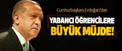 Erdoğan'dan Yabancı Öğrencilere Büyük Müjde!