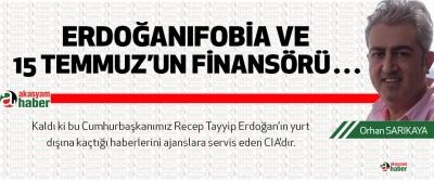 Erdoğanıfobia Ve 15 Temmuz'un Finansörü…