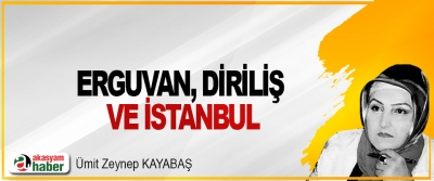 Erguvan, Diriliş Ve İstanbul