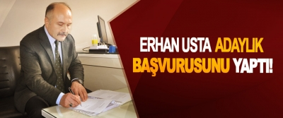 Erhan Usta Adaylık başvurusunu yaptı!