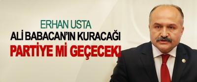 Erhan Usta Ali Babacan'ın kuracağı partiye mi geçecek!