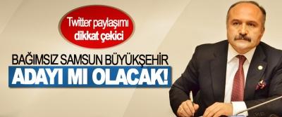 Erhan Usta bağımsız Samsun Büyükşehir adayı mı olacak!